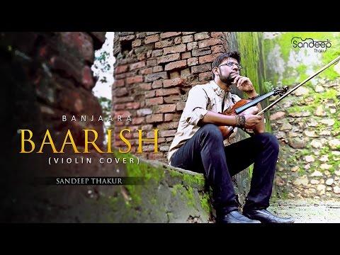 Banjaara - Baarish (Violin Cover) - Sandeep Thakur
