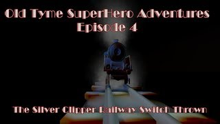 Old Tyme Super Hero Adventures - Episode 4 - Th...