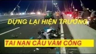 [ Tai nạn cầu vàm cống ] CSGT Đồng Tháp đem cả 2 xe tai nạn ra dựng lại hiện trường vụ tai nạn 26/5