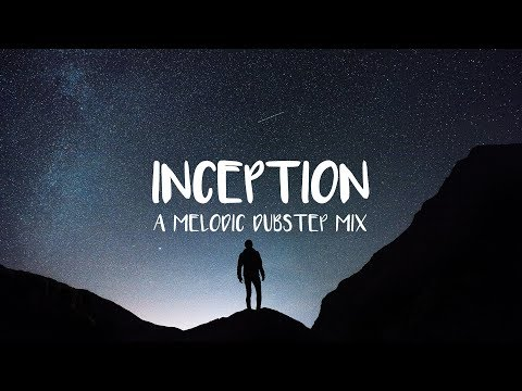 'Inception' Melodic Dubstep Mix 2017