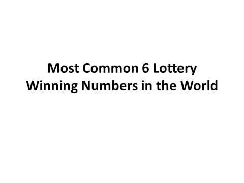 Most Common 6 Lottery Winning Numbers in the World