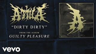 Attila - Dirty Dirty