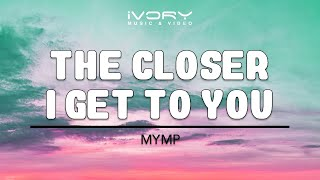 Watch Mymp The Closer I Get To You video