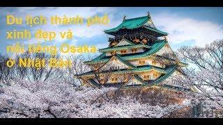 Du lịch thành phố xinh đẹp và nổi tiếng Osaka ở Nhật Bản