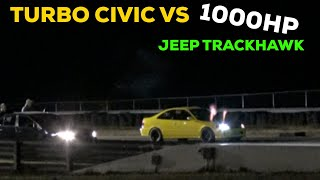 TURBO AWD CIVIC VS 1000HP SUPERCHARGED JEEP TRACKHAWK