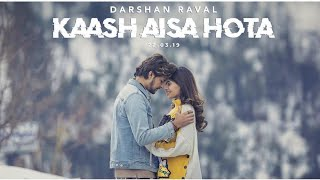 Kaash Aisa Hota - Darshan Raval   Official Video   Indie Music Label   Latest Hit Song 2019