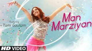 Man Marziyan Video Song HD | Yami Gautam, Neeti Mohan, Rochak Kohli