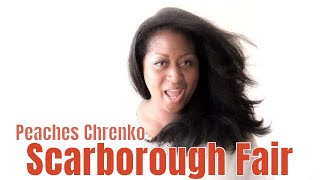 Scarborough Fair - Peaches Chrenko - A Capella
