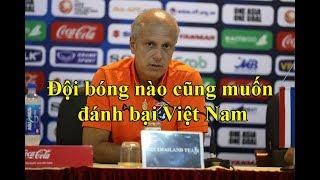 HLV Thái Lan: Việt Nam rất mạnh nên đội bóng nào cũng muốn đánh bại Việt Nam