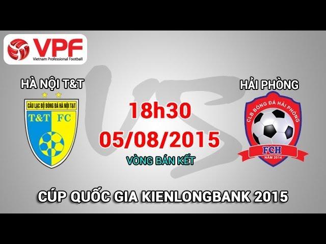 Trực tiếp: Hà Nội T&T vs Hải Phòng – Cúp Quốc gia 2015