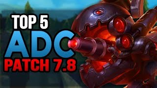 NEW TOP 5 ADCs in Patch 7.8 TO CLIMB WITH (League of Legends)