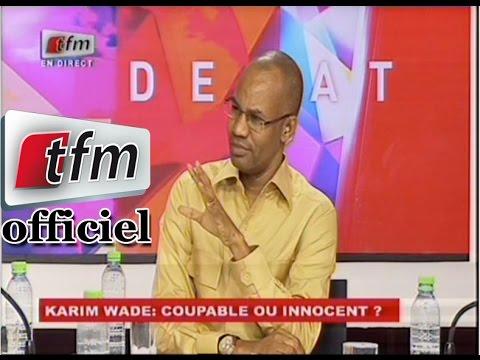 Débat présenté par  Mamadou Ibra Kane , Karim Wade; Coupable ou Innocent? Français