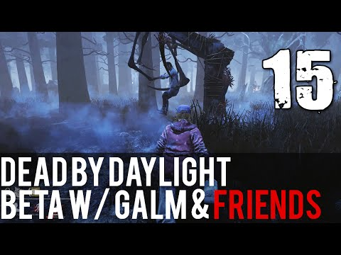 [15] Dead by Daylight Beta w/ GaLm and friends
