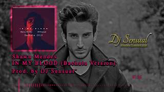 💉 Shawn Mendes ❌ DJ Sensual - In My Blood (Bachata Remix) 💉