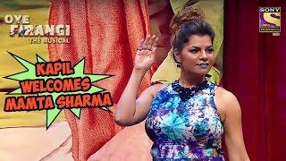 Download Kapil Welcomes Mamta Sharma   Oye  Firangi - The Musical Special 3Gp Mp4