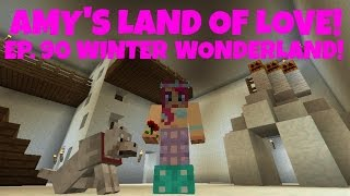 Amy's Land Of Love! Ep.90 Winter Wonderland!