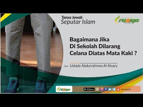 Ustadz Abdurrahman Al Atsary - Bagaimana Jika Disekolah Dilarang Celana Di Atas Mata Kaki
