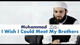 | Emotional | Muhammad : I Wish I Could Meet My Brothers