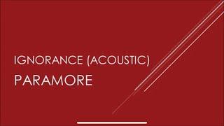 Paramore - Ignorance (Acoustic) Lyrics