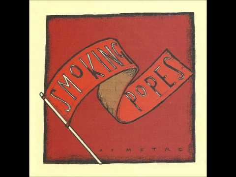 Smoking Popes - I Know You Love Me