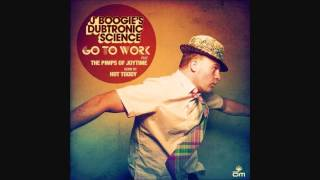 J. Boogie's Dubtronic Sience - Go to Work ft. The Pimps of Joytime (Hot Toddy Remix)