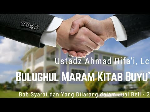 Ustadz Ahmad Rifa'i - Bulughul Maram (Kitab Buyu' Bab Syarat dan Yang Dilarang dalam Jual Beli 3)