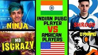 INDIAN PUBG PLAYERS VS AMERICAN PUBG PLAYER[mdiscrazy,cosmic yt,dynamo,ninja,choco taco,shroud] 2018