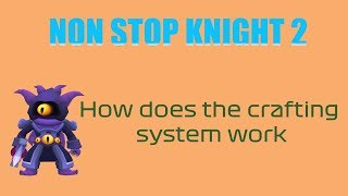 NonStop Knight 2 Beta | How does crafting work? (Android IOS)