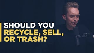 Should you recycle, sell, or trash?
