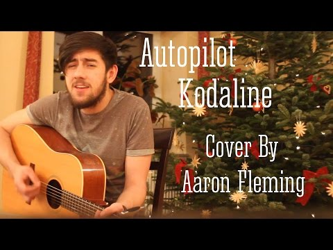 Kodaline - Autopilot (Cover by Aaron Fleming)