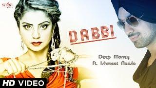 Deep Money Feat. Ishmeet Narula - Dabbi   Official HD Video   New Punjabi Songs 2014