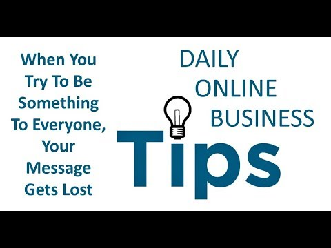 Daily Online Business Tips - When You Try To Be Something To Everyone, Your Message Gets Lost