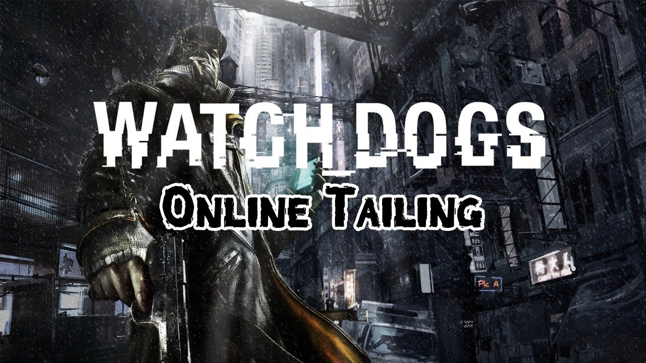 Watch Dogs  Tailing