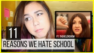 11 Reasons We Hate School (ft. TheHelenShow)