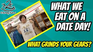 Full day of eating Date day   What grinds your gears?