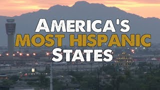 The 10 MOST HISPANIC STATES in AMERICA