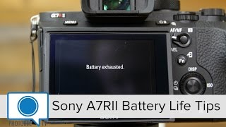Battery Life Tips- Sony A7RII, Sony A7II, Sony A7s