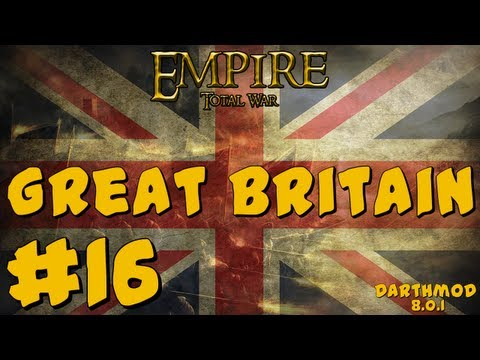 Empire Total War: Darthmod - Great Britain Campaign Part 16 ~ The Missing Turns!