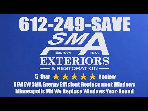 REVIEW SMA Energy Efficient Replacement Windows Minneapolis MN We Replace Windows Year Round