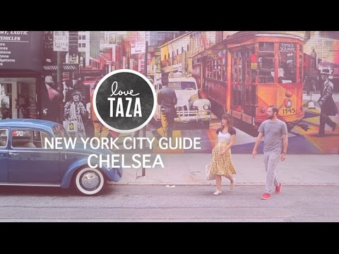 Taza's NYC Guide: Chelsea
