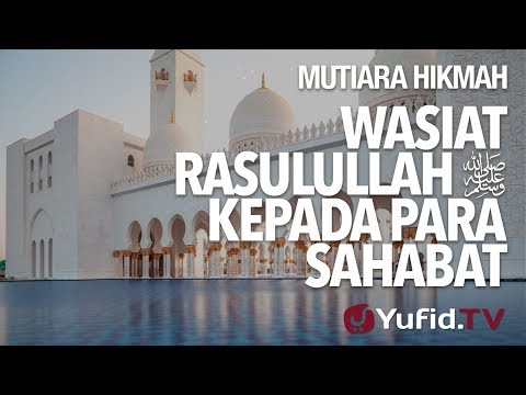 Wasiat Rasulullah Kepada Para Sahabat - Ustadz DR Syafiq Riza Basalamah. MA.
