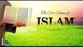 The Core Values of Islam – Dr. Bilal Philips