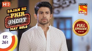 Sajan Re Phir Jhoot Mat Bolo - Ep 261 - Full Episode - 28th May, 2018