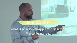 Citrix Day 2017: Whats new in XenApp and XenDesktop – Marco Fernandez