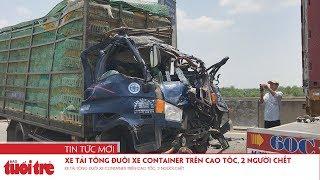 Xe tải tông đuôi xe container trên cao tốc, 2 người chết