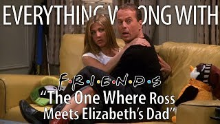 "Everything Wrong With Friends ""The One Where Ross Meets Elizabeth's Dad"""