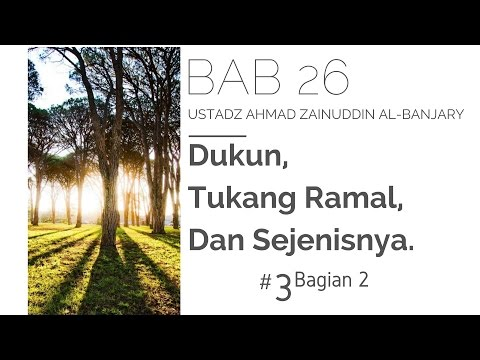Bab 26 Dukun, Tukang Ramal, Dan sejenisnya #3 Bag 2 - Ustadz Ahmad Zainuddin Al Banjary