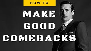 HOW TO MAKE GOOD COMEBACKS (DON DRAPER)