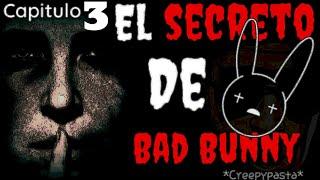 El secreto de Bad Bunny (Creepypasta) capítulo 3