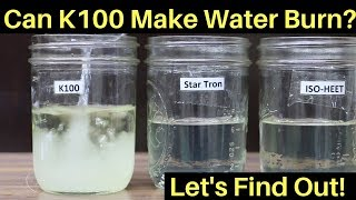 Can K100 Make Water Burn?  Let's find out!